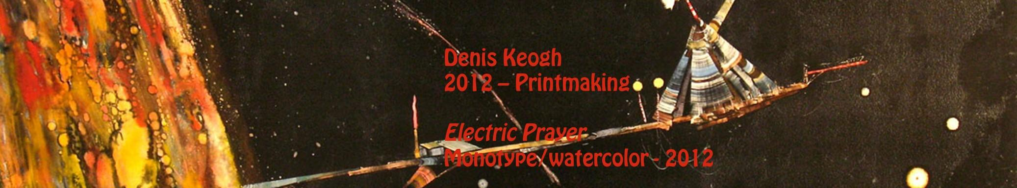 Denis Keogh - Printmaking - Electric Prayer - Monotype, watercolor - 2012