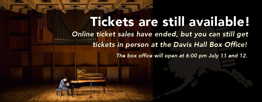 online ticket sales have ended, but tickets are still available to be purchased in person at the Davis Concert Hall Box Office.  The box office opens at 6pm on July 11 and July 12.